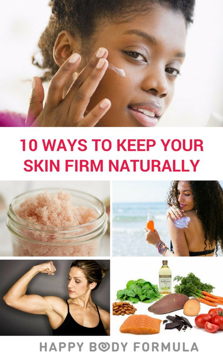 10 Ways To Keep Your Skin Firm Naturally Happy Body Formula Skin Firming Natural Skin Care Ingredients All Natural Skin Care