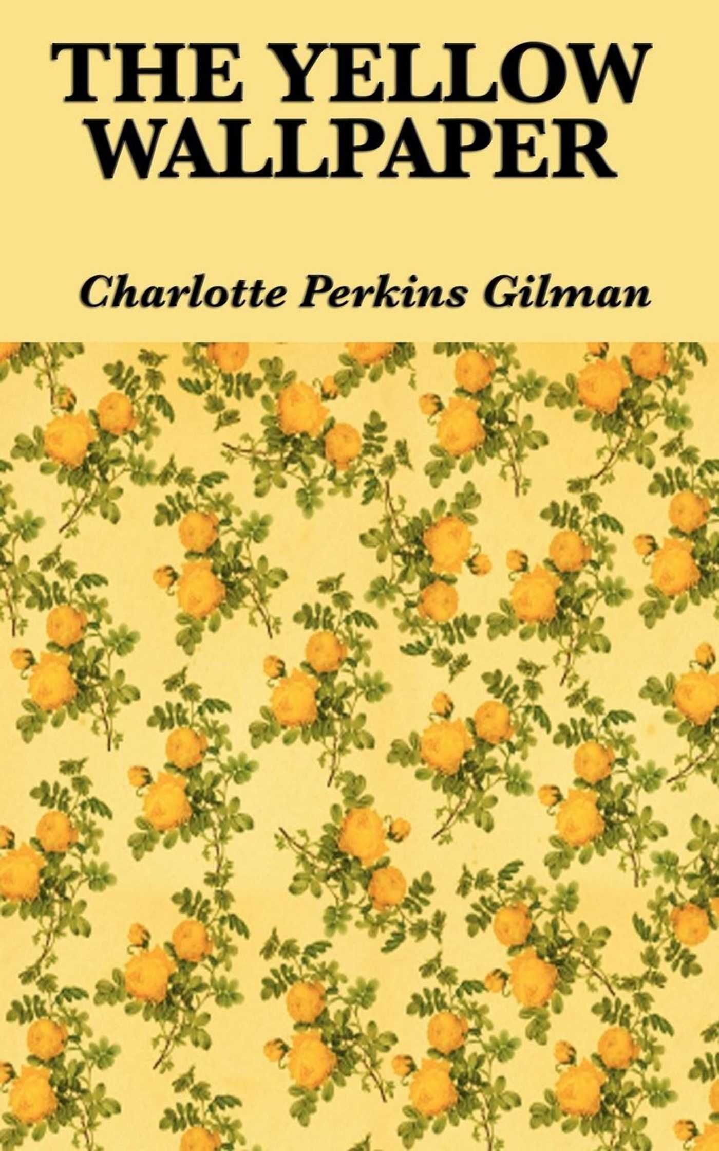The Yellow Wallpaper By Charlotte Perkins Gilman Yellow Wallpaper Best Book Covers Feminist Literature
