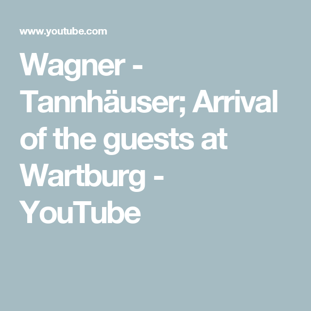 Wagner - Tannhäuser; Arrival of the guests at Wartburg - YouTube ...