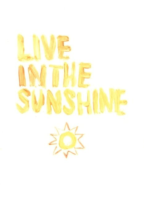 Delicieux Live In The Sunshine Quote