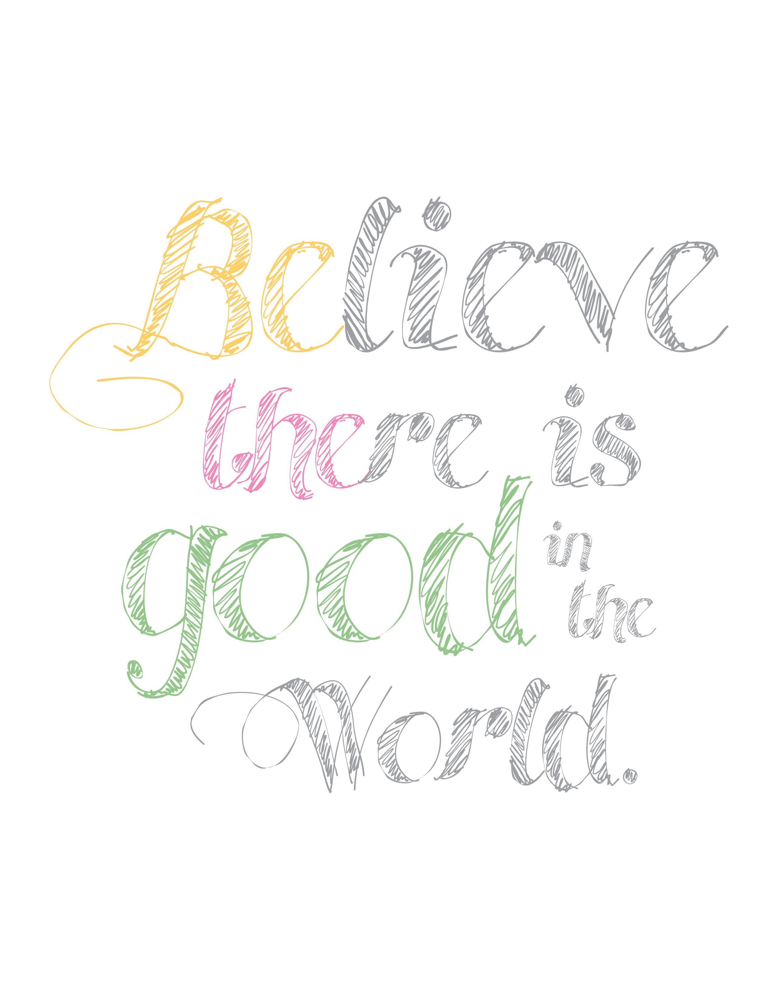Believe there is good in the world; be the good. | {These ...