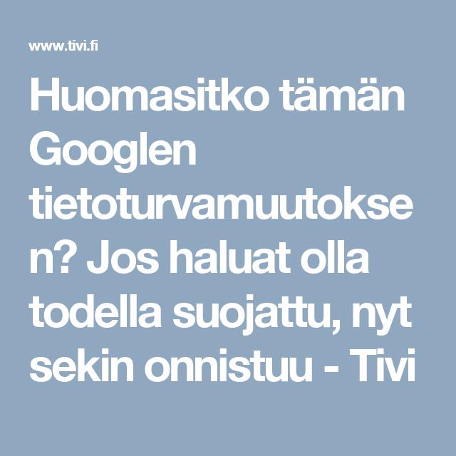 Huomasitko tämän Googlen tietoturvamuutoksen? Jos haluat olla todella suojattu, nyt sekin onnistuu - Tivi