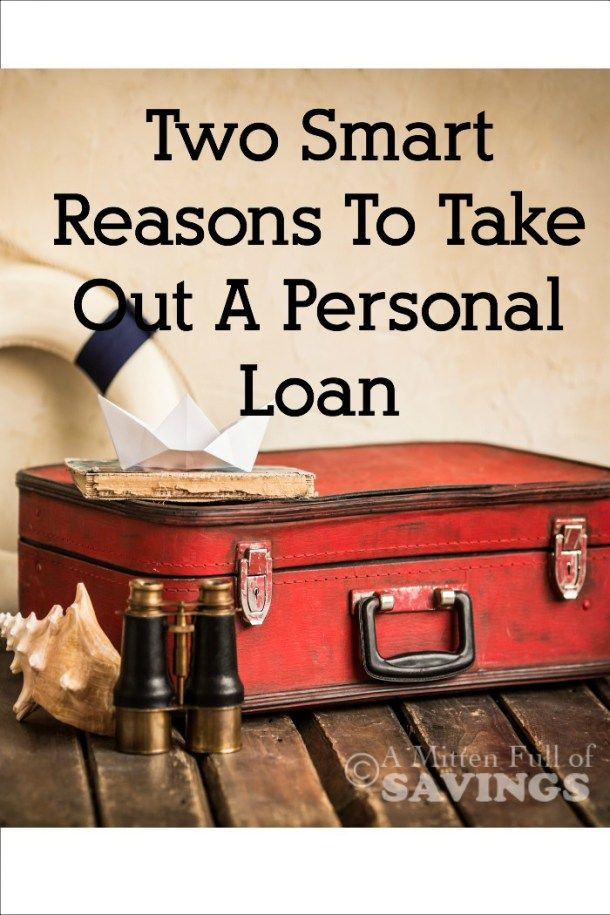 Smart Reasons To Take Out A Personal Loan Personal Loans Loan Saving Money Frugal Living