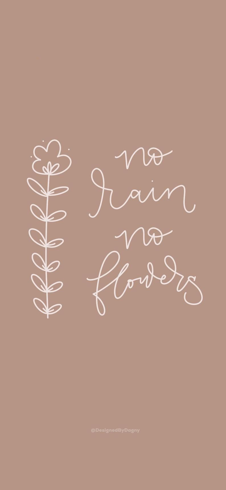 Iphone Wallpaper Cell Phone Wallpaper Phone Background Mobile Phone Wallpaper Personalized Phone Wallpaper Iphone Background In 2020 Phone Wallpaper Quotes No Rain No Flowers Inspirational Phone Wallpaper