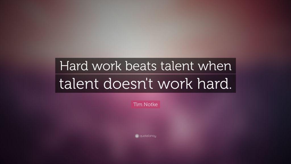 "Hard Work Beats Talent Quote Hard Work Beats Talent When Talent Doesn't Work Hard."" Time Notke ."