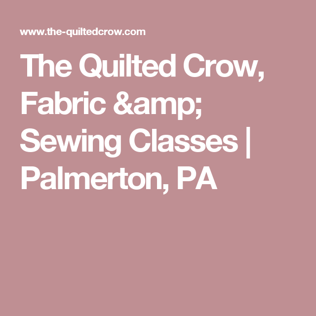 The Quilted Crow, Fabric & Sewing Classes   Palmerton, PA ... : the quilted crow - Adamdwight.com