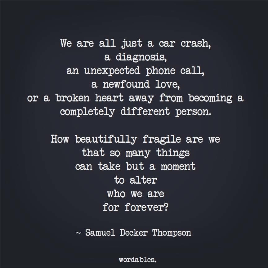 Beautifully fragile Life is too short quotes, Short