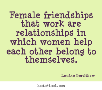 Quotes About Female Friendship Unique Quotesfamous Women  More Friendship Quotes  Love Quotes