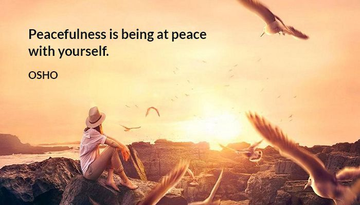 Peacefulness Is Being At Peace With Yourself Osho Osho