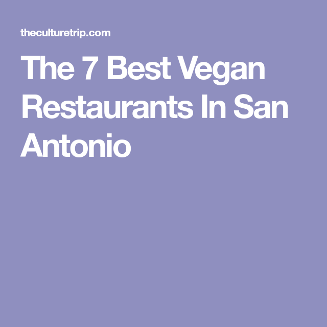 The 7 Best Vegan Restaurants In San Antonio Best Vegan Restaurants Vegan Restaurants Vegan