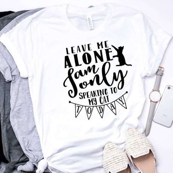 Funny cat shirts for women. Leave me alone. introvert shirt. Cat t shirt for women. Cats Only Shirt. #funnycatshirts