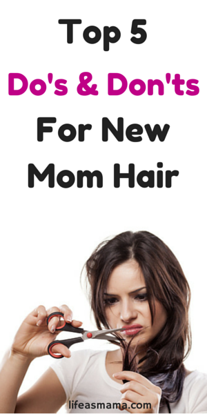 Top 5 Do S Don Ts For New Mom Hair Mama S Heart Mom