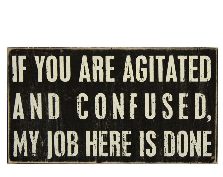 If You Are Agitated And Confused