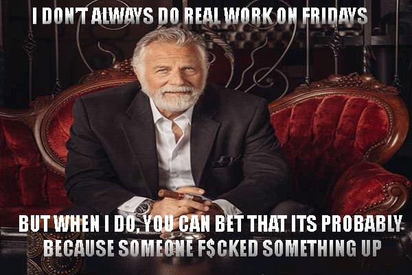 I Don't Always Do Real Work On Fridays Funny Meme