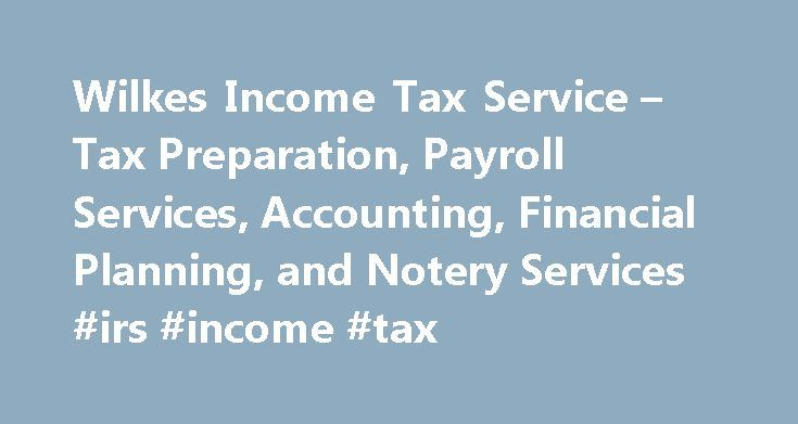 Wilkes Income Tax Service Tax Preparation Payroll Services Accounting Financial Planning And Notery Services Irs Tax Services Income Tax Tax Preparation