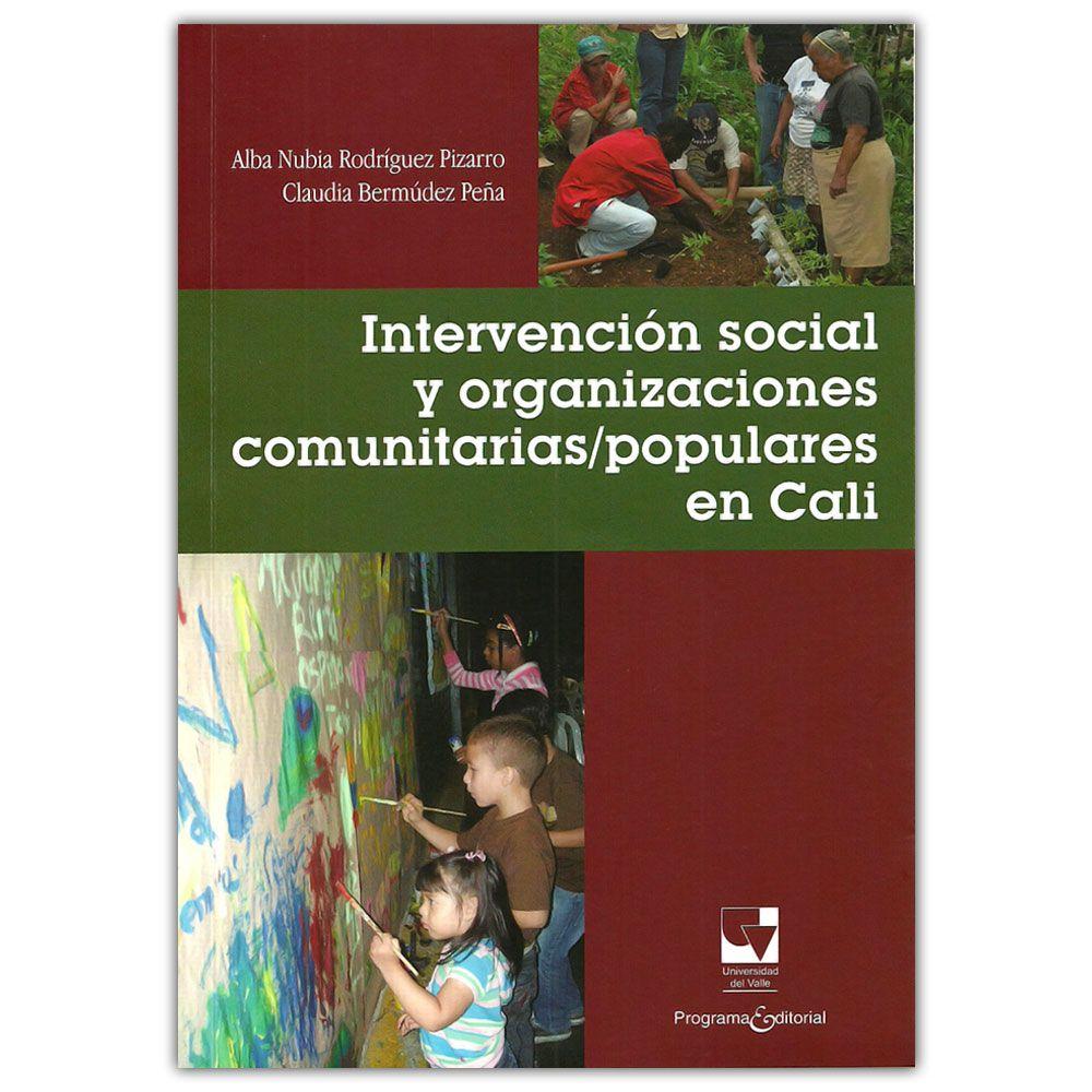 Intervención social y organizaciones comunitarias/populares en Cali - Universidad del Valle  http://www.librosyeditores.com/tiendalemoine/3223-intervencion-social-organizaciones-comunitarias-populares-cali.html  Editores y distribuidores
