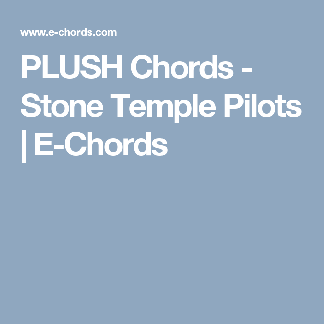 PLUSH Chords - Stone Temple Pilots | E-Chords | Guitar | Pinterest ...