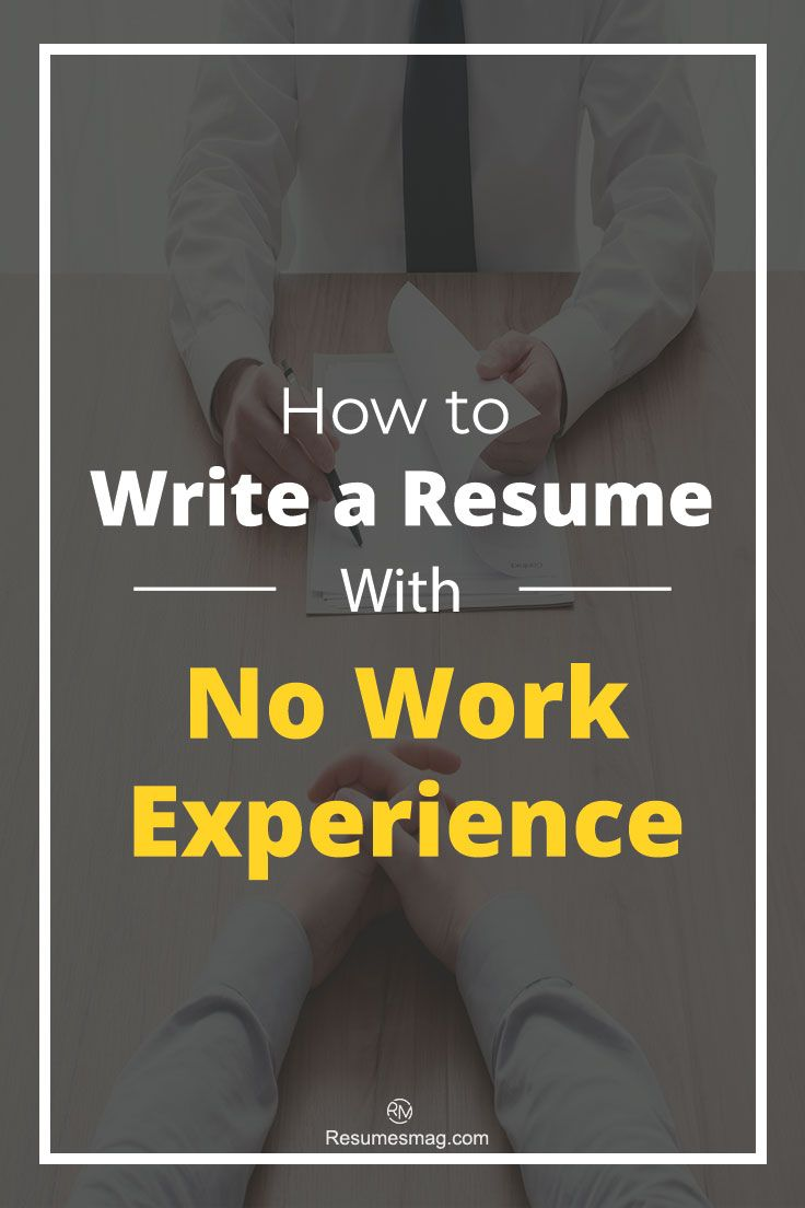 How to write a resume with no work experience work