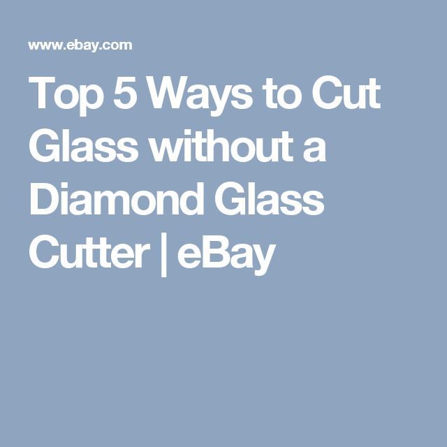 Top 5 Ways to Cut Glass without a Diamond Glass Cutter | eBay