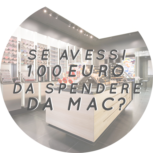 Recensioni Cosmetiche: [Tag] Se Avessi 100 € da Spendere da Mac?