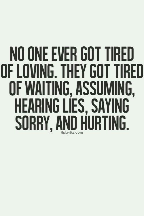 Indeed to that! | Truth | Tired of love, Relationship quotes