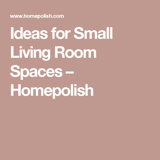 Ideas for Small Living Room Spaces – Homepolish | Small room design ...