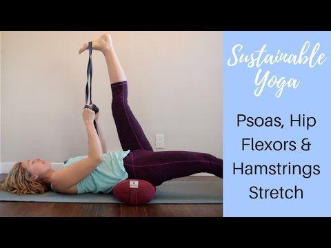 psoas hip flexors  hamstring stretch  youtube  psoas