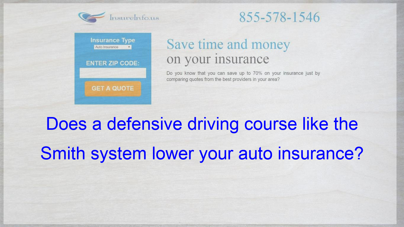 Does A Defensive Driving Course Like The Smith System Lower Your Auto Insurance Cheap Car Insurance Quotes Compare Quotes Be Yourself Quotes