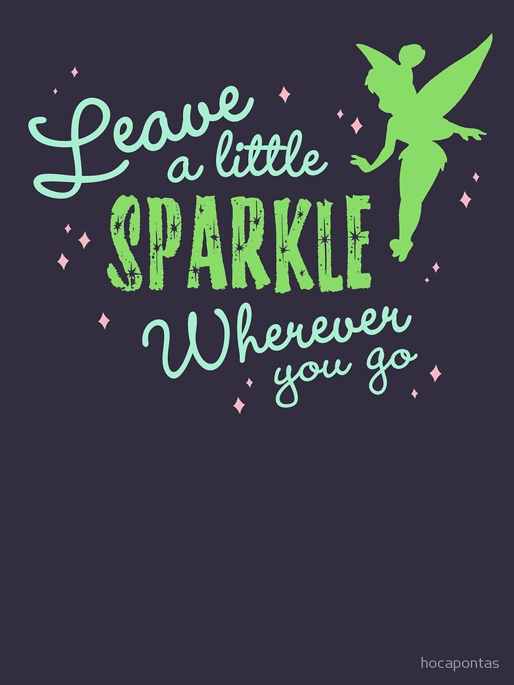 Leave A Little Sparkle Wherever You Go T Shirt By Hocapontas