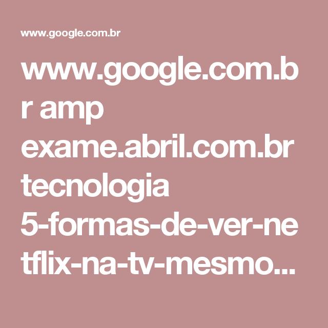 b50c9bd5930 www.google.com.br amp exame.abril.com.br tecnologia 5-formas-de-ver ...