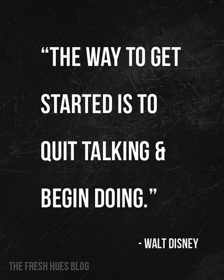"The way to get started is to quit talking and begin doing."" ~Walt Disney #entrepreneur #entrepreneurship #quote Quotes SMF"