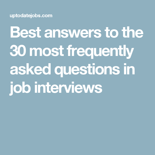 Best Answers To The 30 Most Frequently Asked Questions In Job Interviews