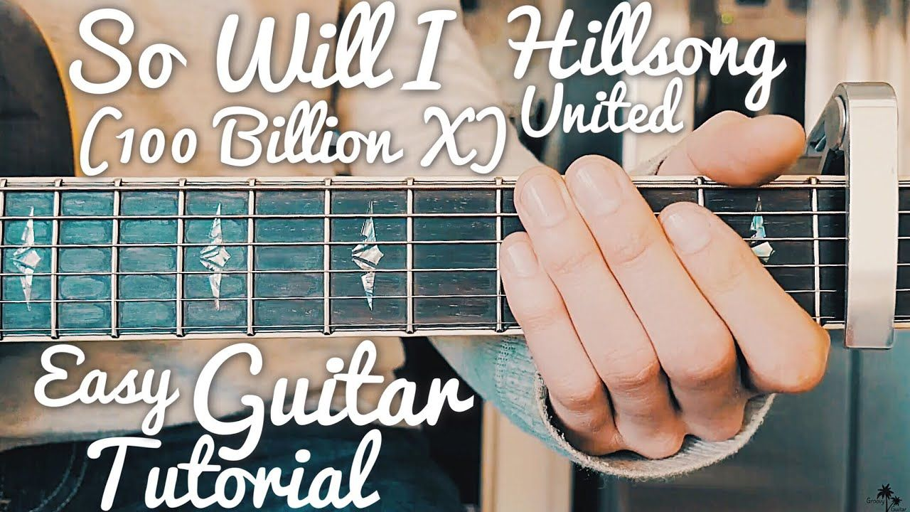 So Will I Hillsong United Guitar Tutorial So Will I 100 Billion