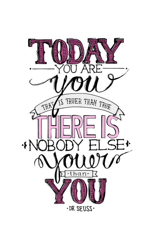 Today You Are You That Is Truer Than True There Is Nobody Else