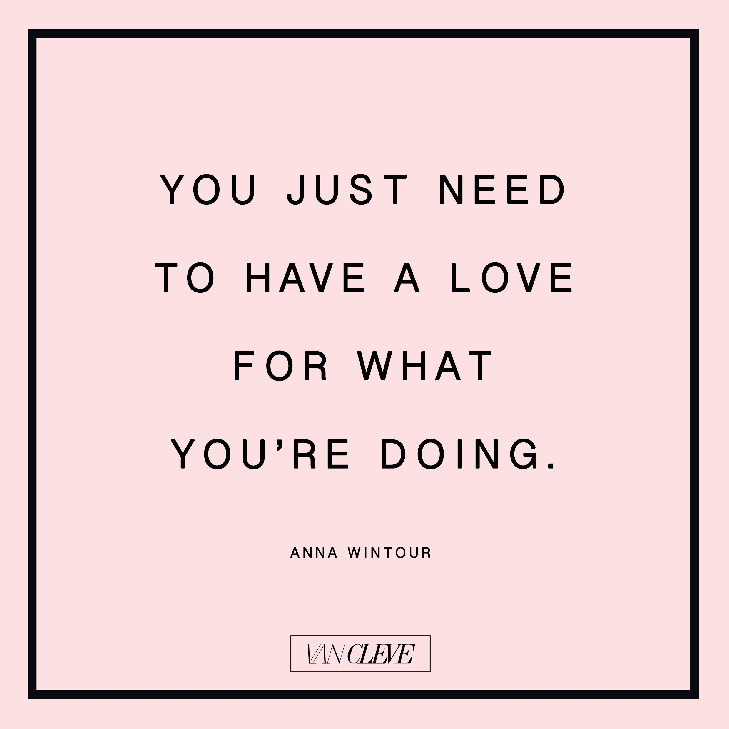 """You just need to have a love for what you're doing."" Anna Wintour #vanclevequote"