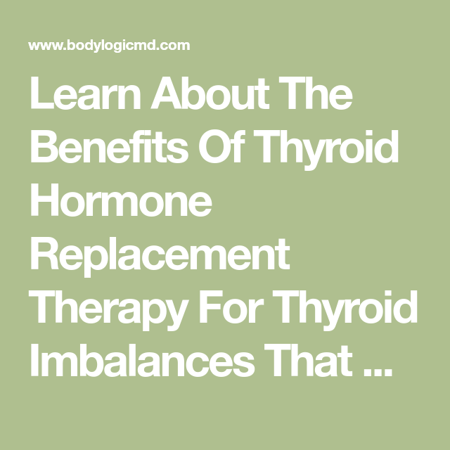 Learn About The Benefits Of Thyroid Hormone Replacement