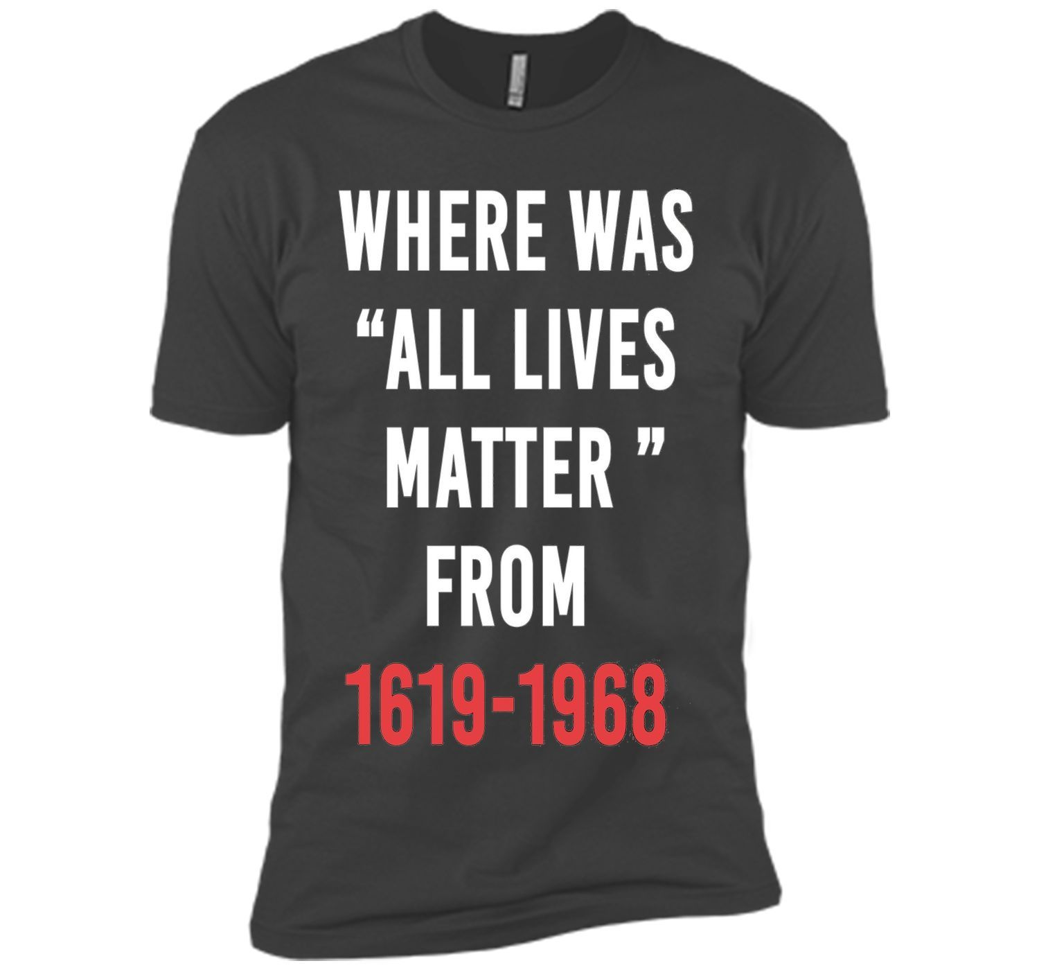 Where Was All Lives Matter From 1619-1968 T Shirt