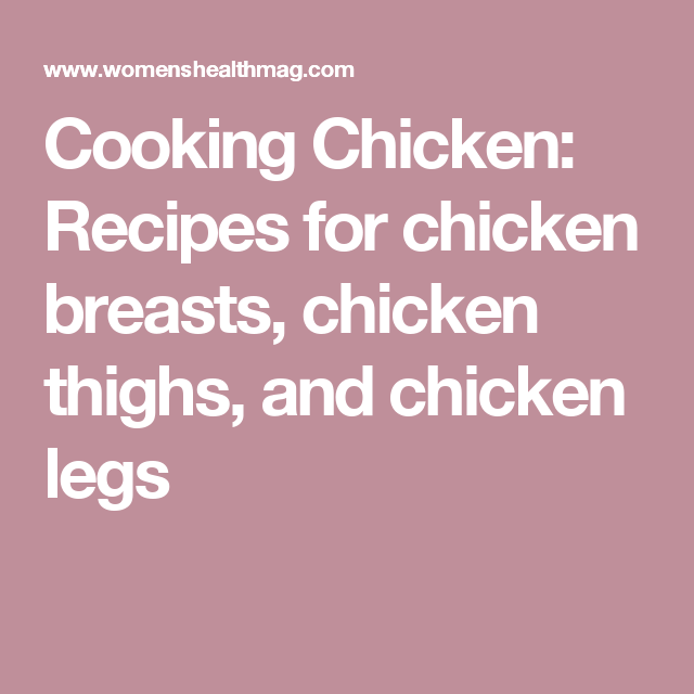 Cooking Chicken: Recipes for chicken breasts, chicken thighs, and chicken legs
