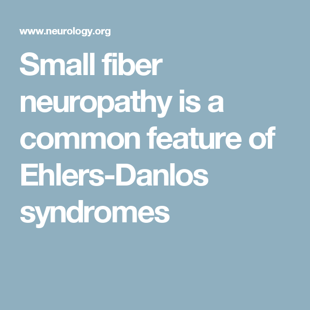 Small fiber neuropathy is a common feature of Ehlers-Danlos
