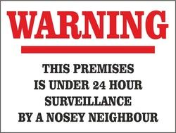 Nosey Neighbor Signs This Premises Is Under 24 Hour Surveillance By A Nosey Neighbour Nosey Neighbors Nosey People Quotes Neighbor Quotes