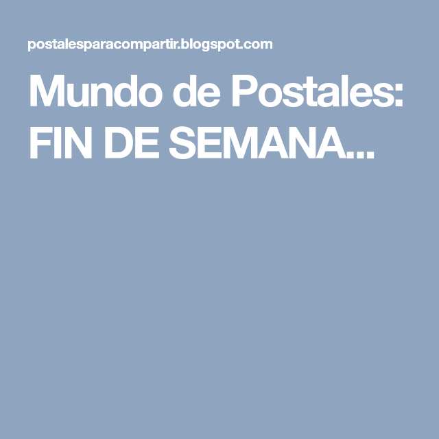 Mundo de Postales: FIN DE SEMANA...