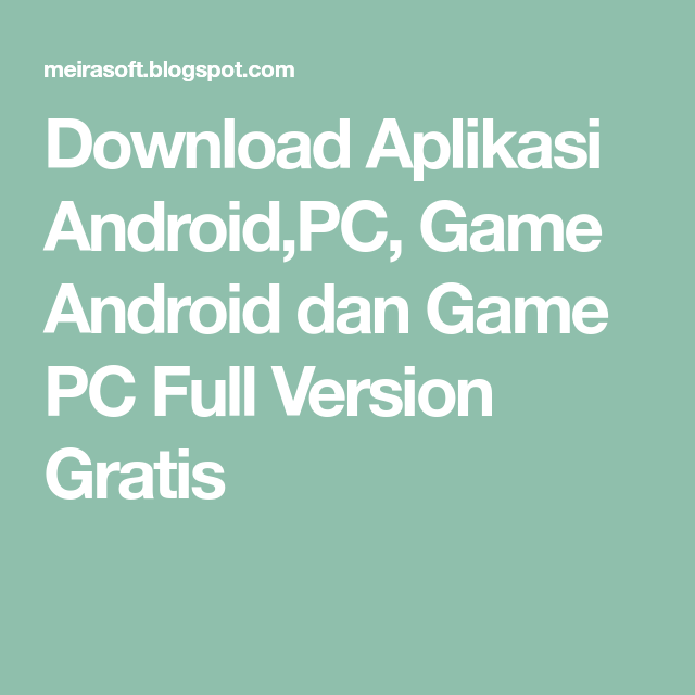 Download Aplikasi Android Pc Game Android Dan Game Pc Full Version Gratis Game Pc Android Aplikasi Android