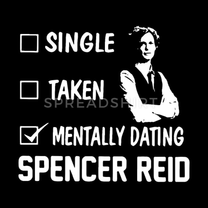 'single taken mentally dating spencer reid police'