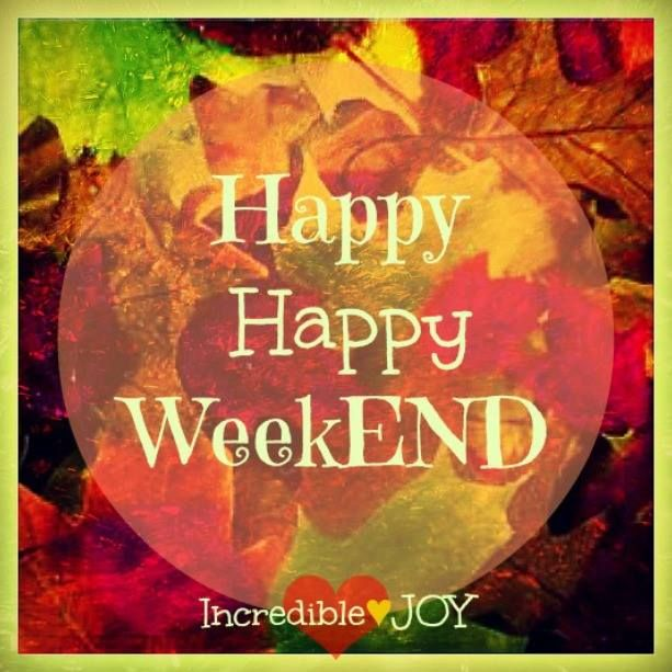 wishing everyone a very happy happy weekend day