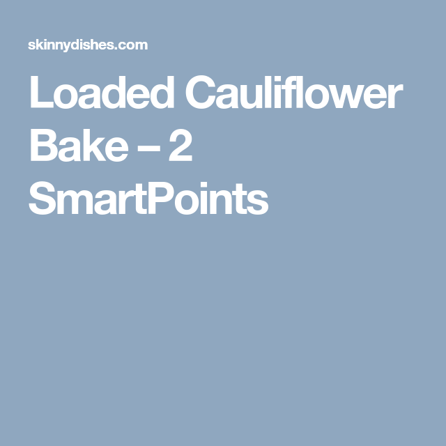 Loaded Cauliflower Bake – 2 SmartPoints #loadedcauliflowerbake