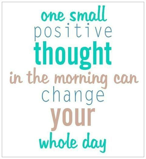 One Small Positive Thoughts In Morning Can Change Your Whole Day
