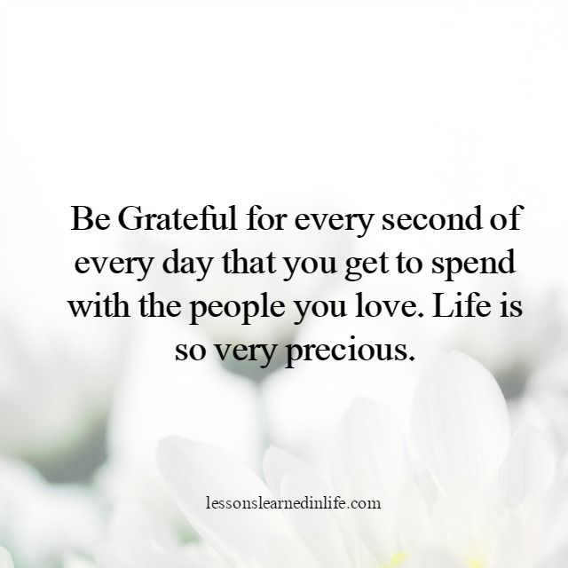 Life is so precious | Lessons learned in life, Lessons ...