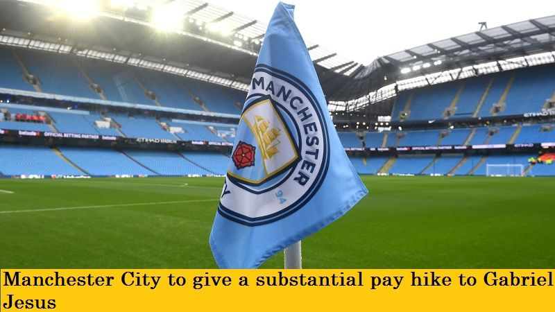 Manchester City to give a substantial pay hike to Gabriel