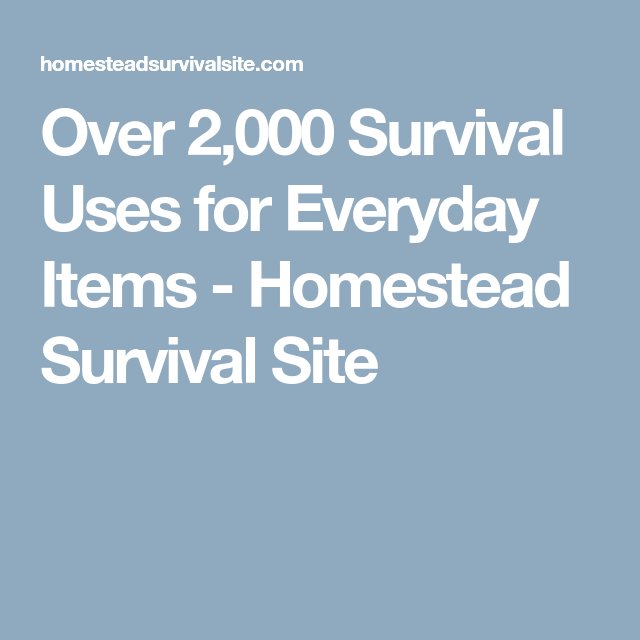 Over 2,000 Survival Uses for Everyday Items - Homestead Survival Site
