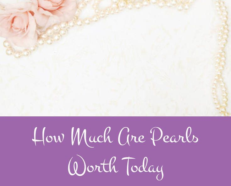 How Much Are Pearls Worth Today Make The Best Decisions